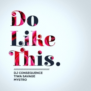 DJ Consequence - Do Like This ft. Tiwa Savage & Mystro